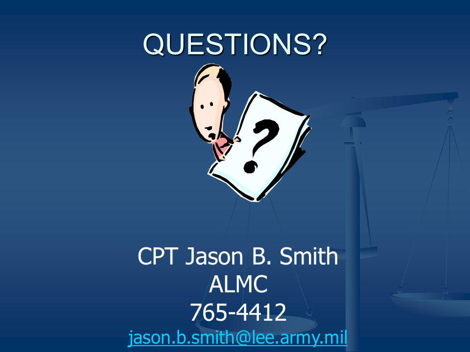 QUESTIONS CPT Jason B. Smith ALMC 765-4412 jason.b.smith@lee.army.mil