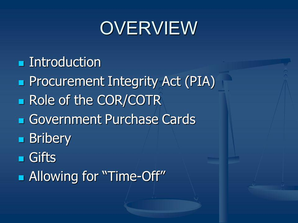 OVERVIEW Introduction Procurement Integrity Act (PIA)