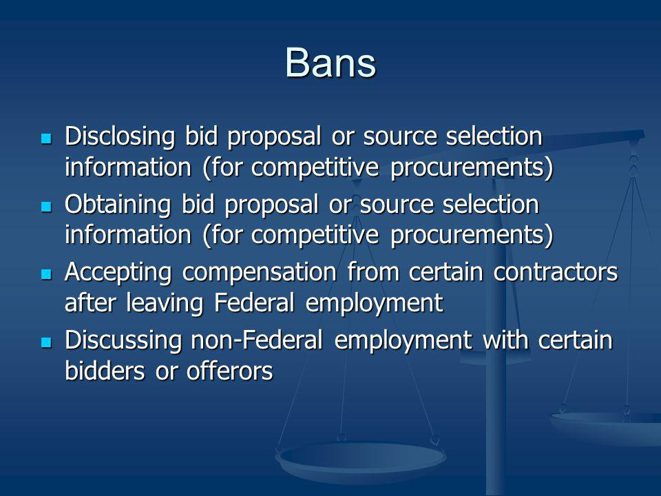 Bans Disclosing bid proposal or source selection information (for competitive procurements)