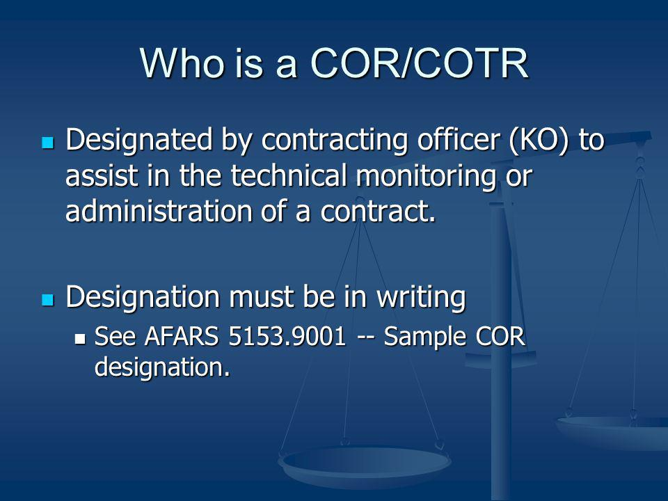 Who is a COR/COTR Designated by contracting officer (KO) to assist in the technical monitoring or administration of a contract.
