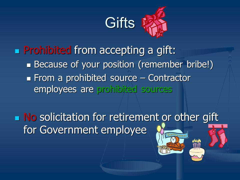 Gifts Prohibited from accepting a gift: