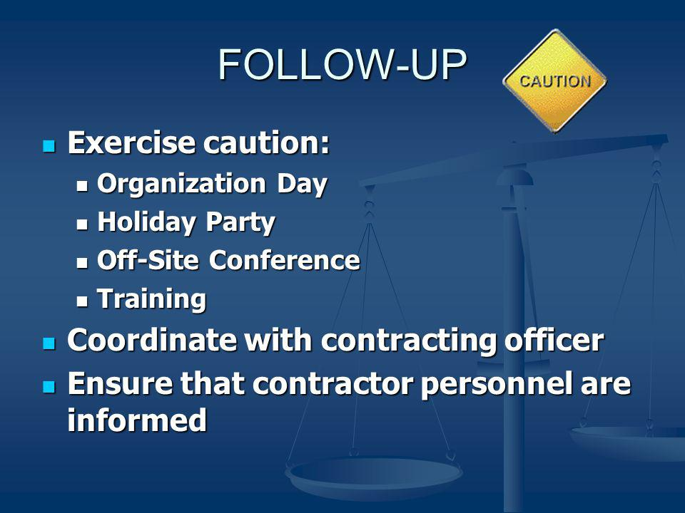 FOLLOW-UP Exercise caution: Coordinate with contracting officer