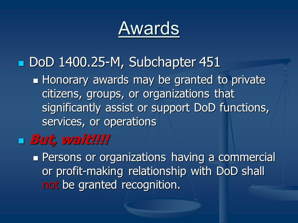 Awards DoD 1400.25-M, Subchapter 451 But, wait!!!!