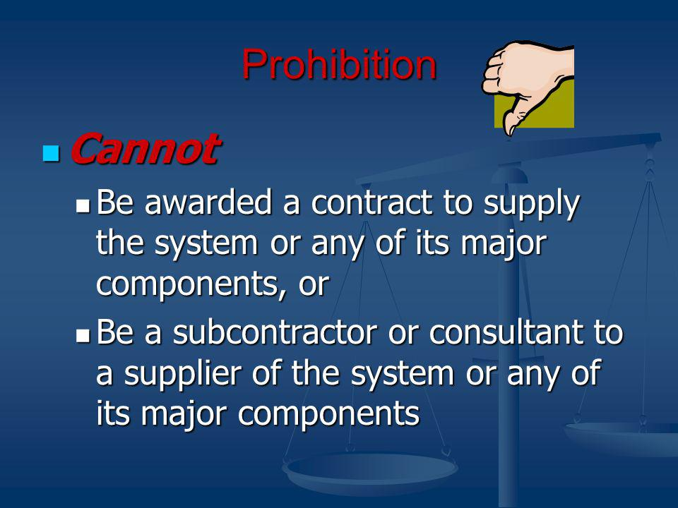 Prohibition Cannot. Be awarded a contract to supply the system or any of its major components, or.
