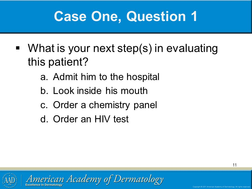Case One, Question 1 What is your next step(s) in evaluating this patient Admit him to the hospital.