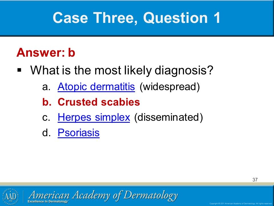 Case Three, Question 1 Answer: b What is the most likely diagnosis
