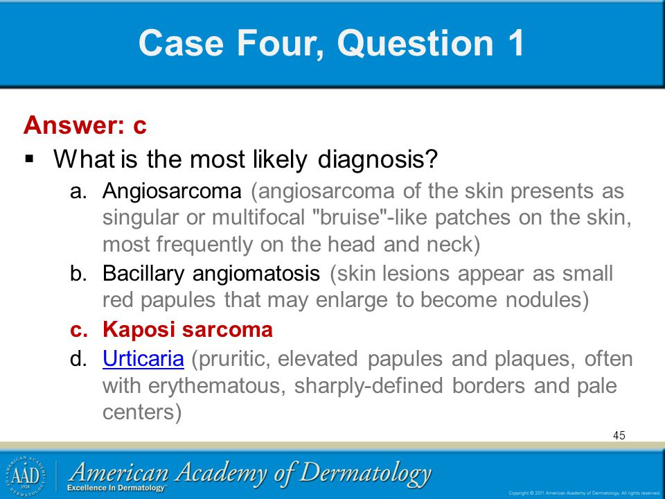 Case Four, Question 1 Answer: c What is the most likely diagnosis