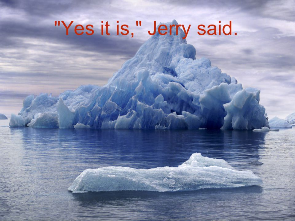 Yes it is, Jerry said.
