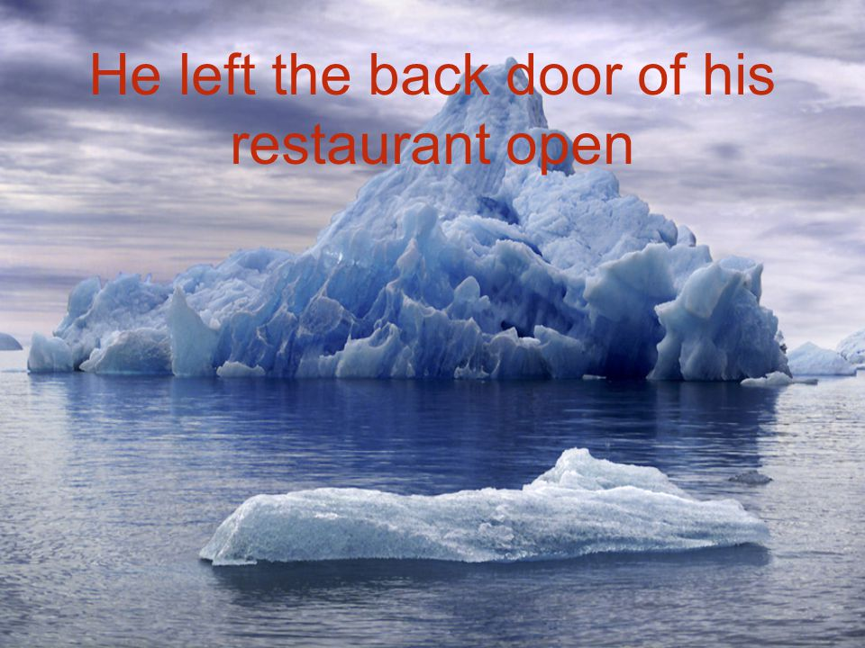 He left the back door of his restaurant open