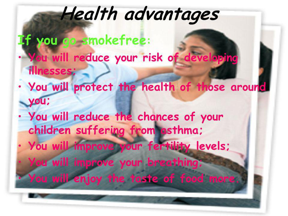 Health advantages If you go smokefree: