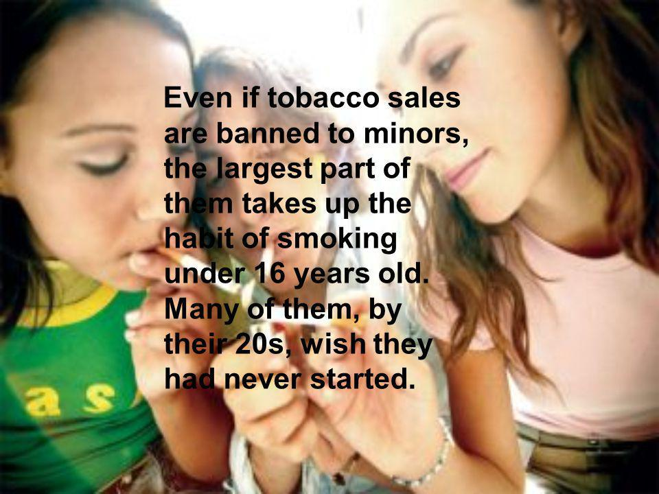 Even if tobacco sales are banned to minors, the largest part of them takes up the habit of smoking under 16 years old.