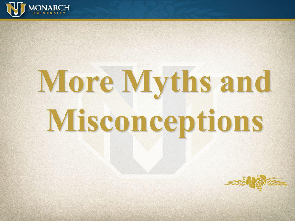 More Myths and Misconceptions