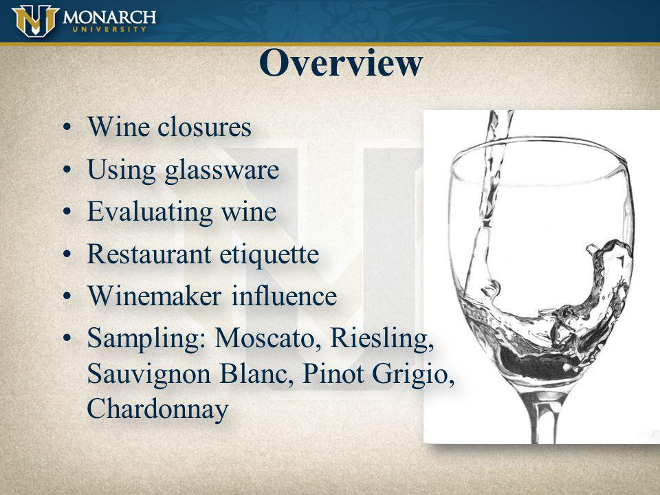 Overview Wine closures Using glassware Evaluating wine
