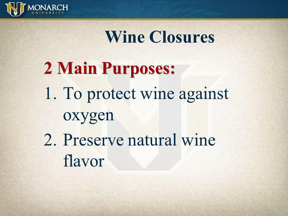 Wine Closures 2 Main Purposes: To protect wine against oxygen Preserve natural wine flavor