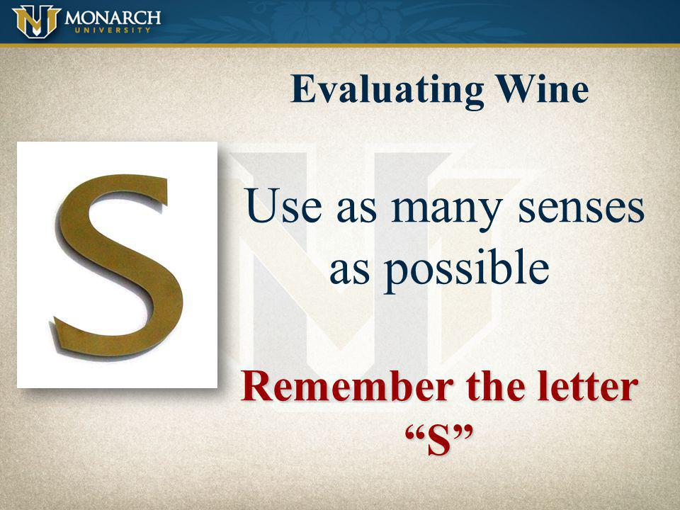 Evaluating Wine Use as many senses as possible Remember the letter S