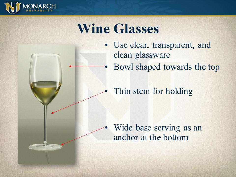 Wine Glasses Use clear, transparent, and clean glassware