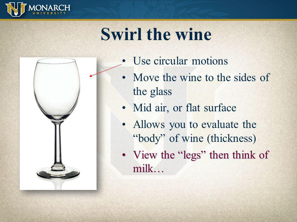 Swirl the wine Use circular motions