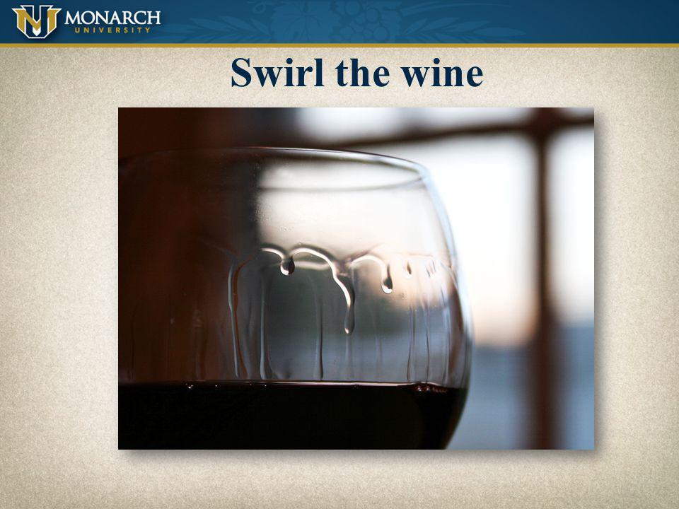 Swirl the wine Wine vs. Milk Light bodied = Skim milk
