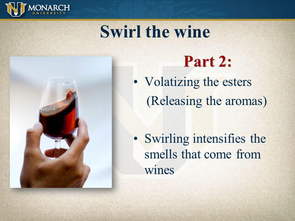 Swirl the wine Part 2: Volatizing the esters (Releasing the aromas)