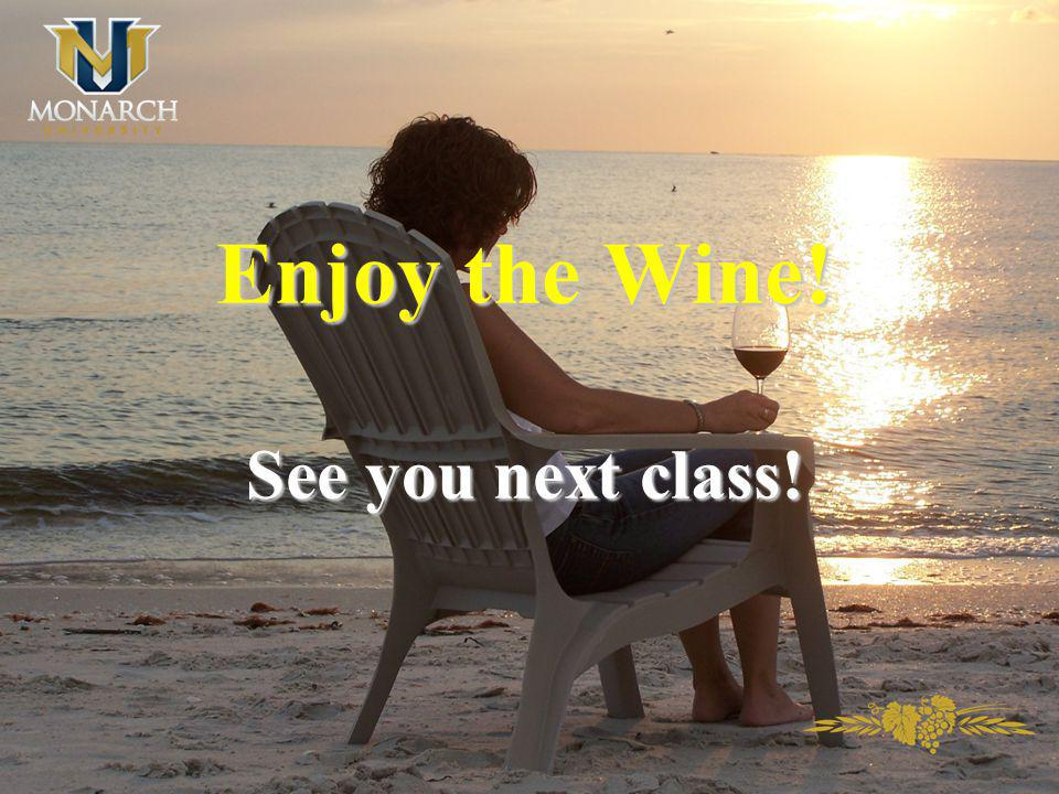 Enjoy the Wine! See you next class!