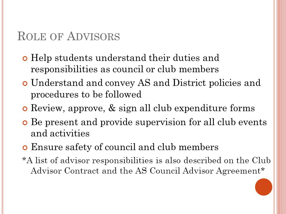 Role of Advisors Help students understand their duties and responsibilities as council or club members.