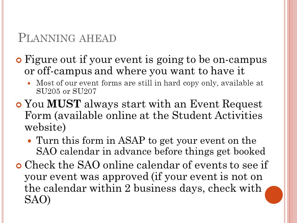 Planning ahead Figure out if your event is going to be on-campus or off-campus and where you want to have it.