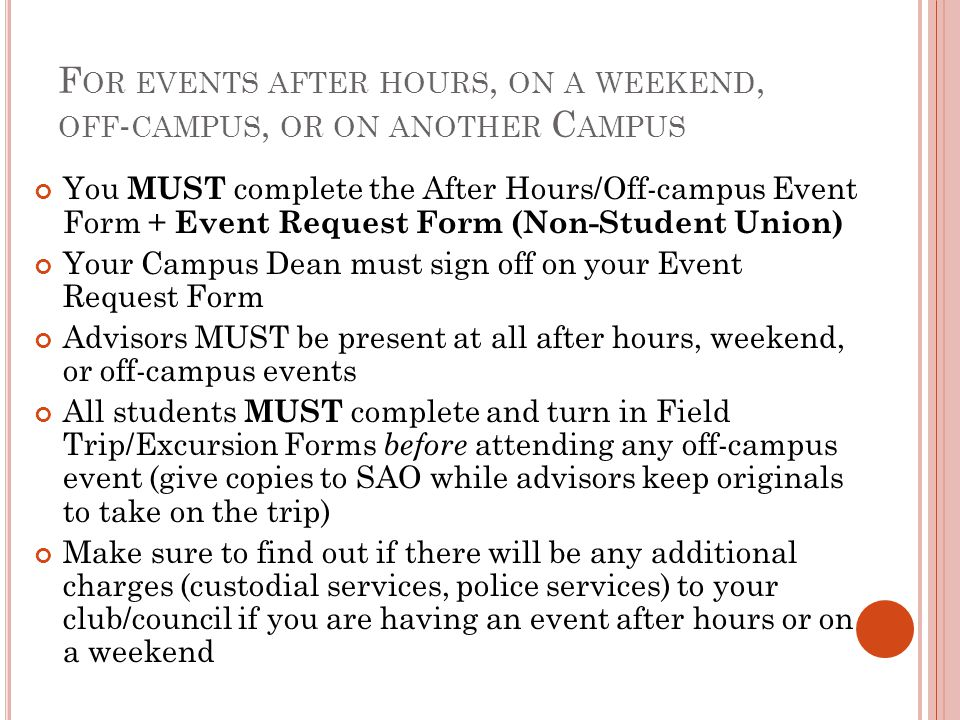 For events after hours, on a weekend, off-campus, or on another Campus