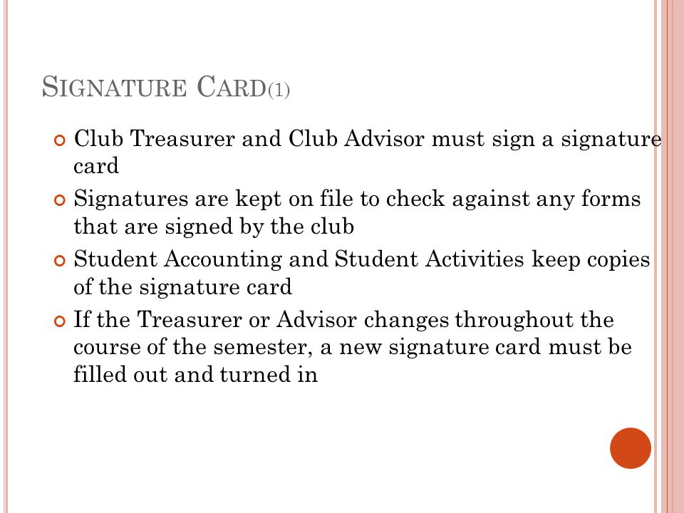 Signature Card(1) Club Treasurer and Club Advisor must sign a signature card.