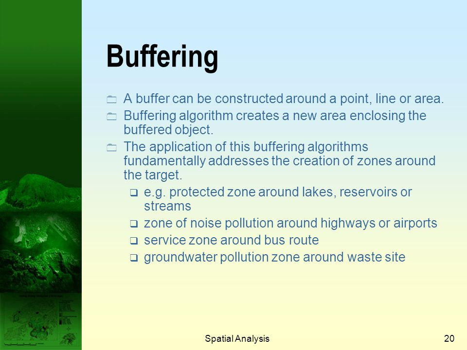 Buffering A buffer can be constructed around a point, line or area.