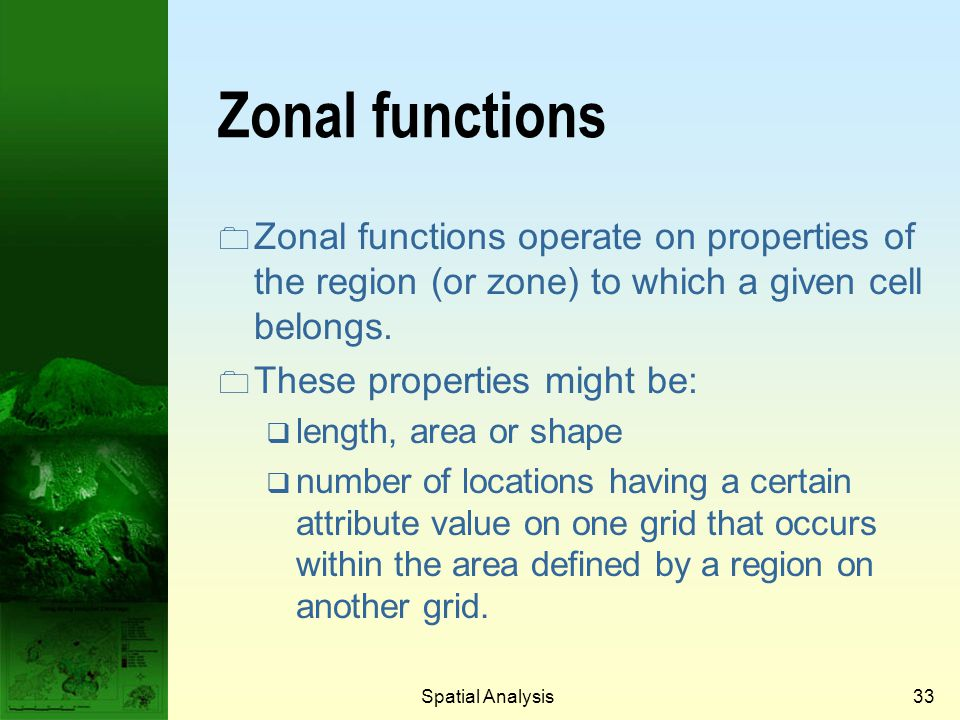 Prof. Qiming Zhou Zonal functions. Zonal functions operate on properties of the region (or zone) to which a given cell belongs.