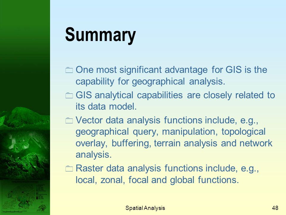 Prof. Qiming Zhou Summary. One most significant advantage for GIS is the capability for geographical analysis.