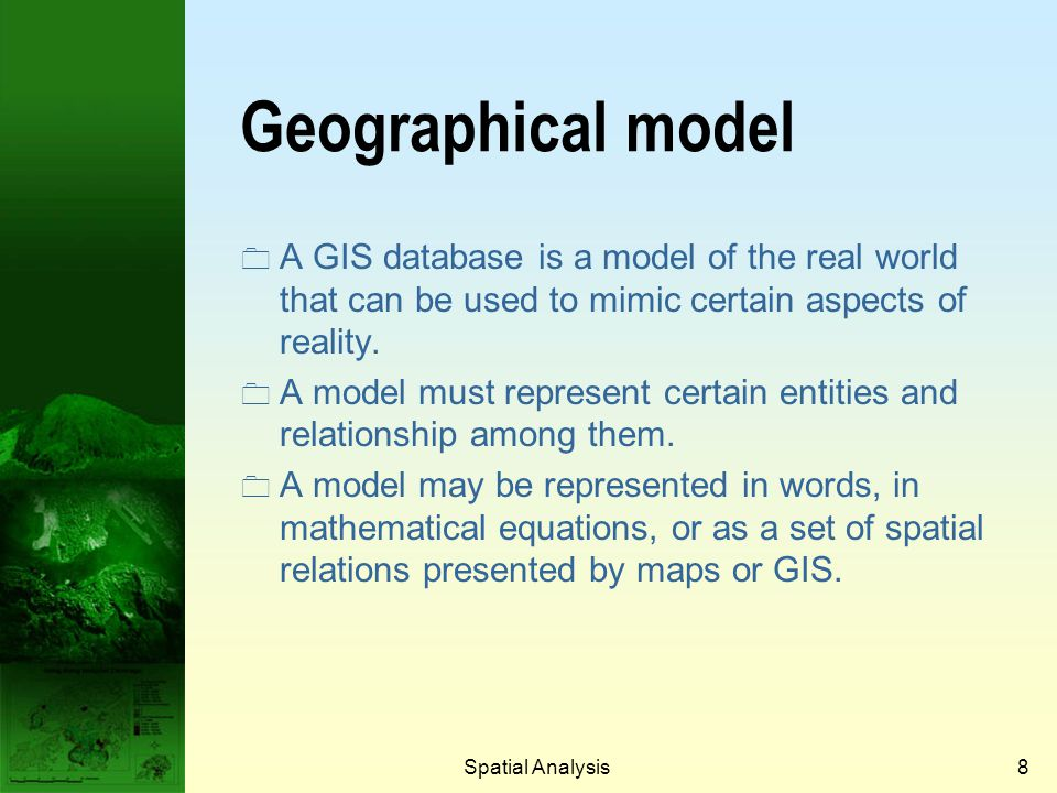 Prof. Qiming Zhou Geographical model. A GIS database is a model of the real world that can be used to mimic certain aspects of reality.