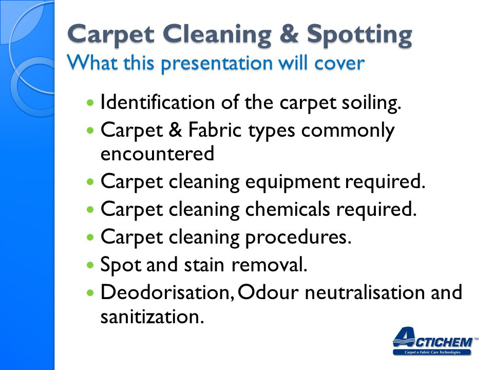 Carpet Cleaning & Spotting What this presentation will cover