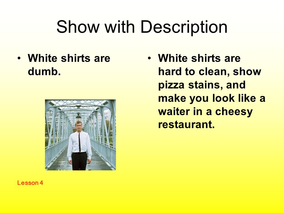 Show with Description White shirts are dumb.