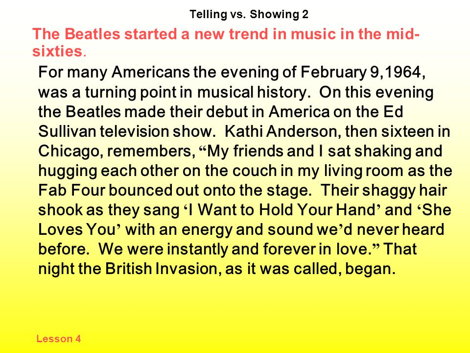 Telling vs. Showing 2 The Beatles started a new trend in music in the mid-sixties.