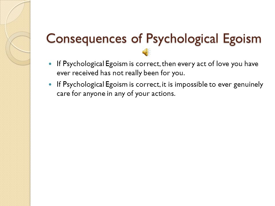 Consequences of Psychological Egoism
