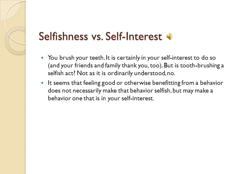 Selfishness vs. Self-Interest