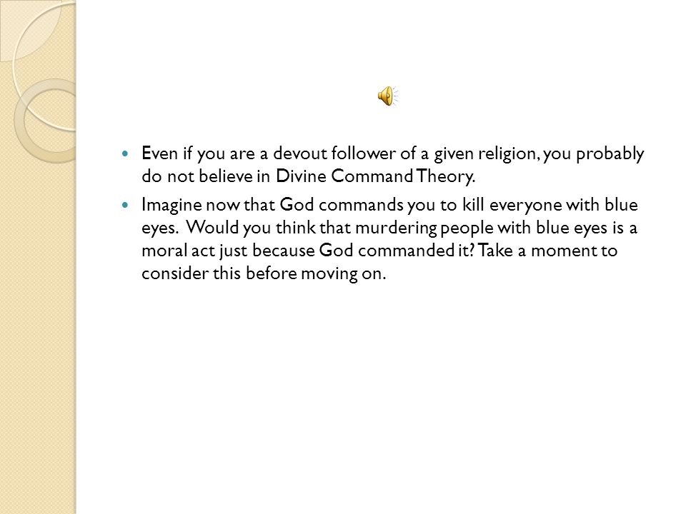 Even if you are a devout follower of a given religion, you probably do not believe in Divine Command Theory.