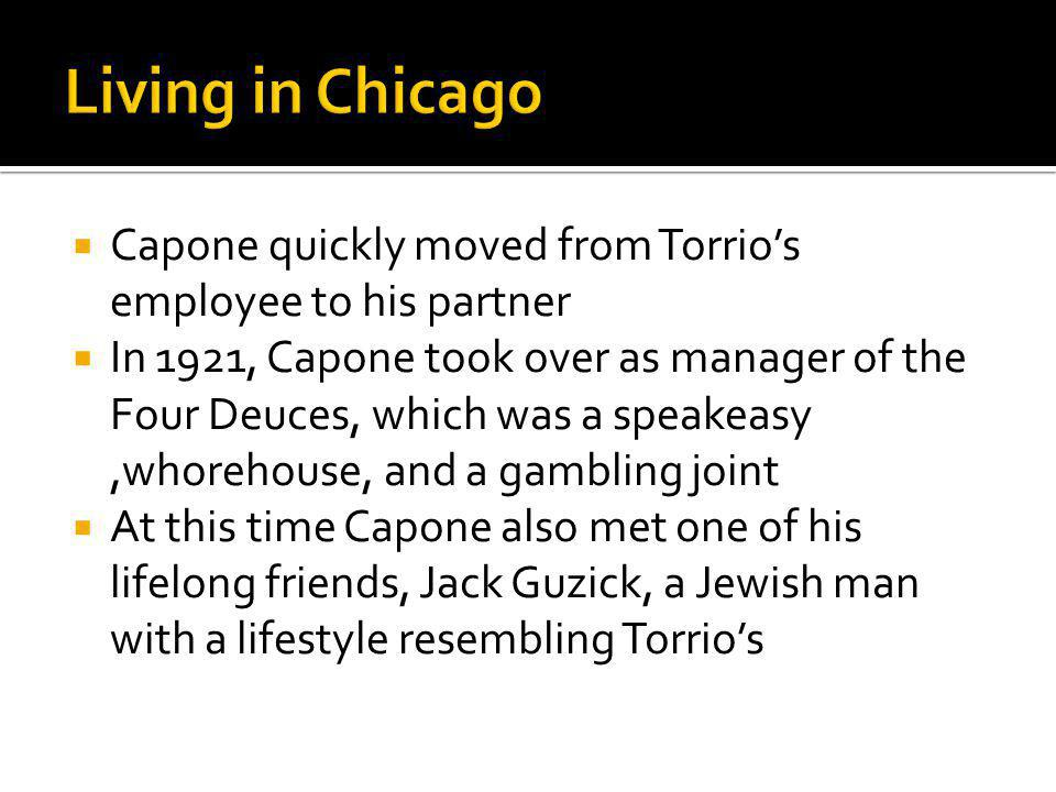 Living in Chicago Capone quickly moved from Torrio's employee to his partner.