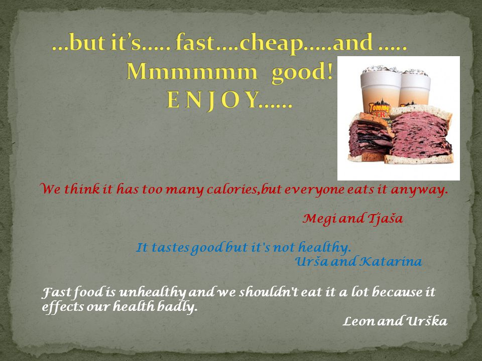 …but it's….. fast….cheap…..and ….. Mmmmmm good! E N J O Y……