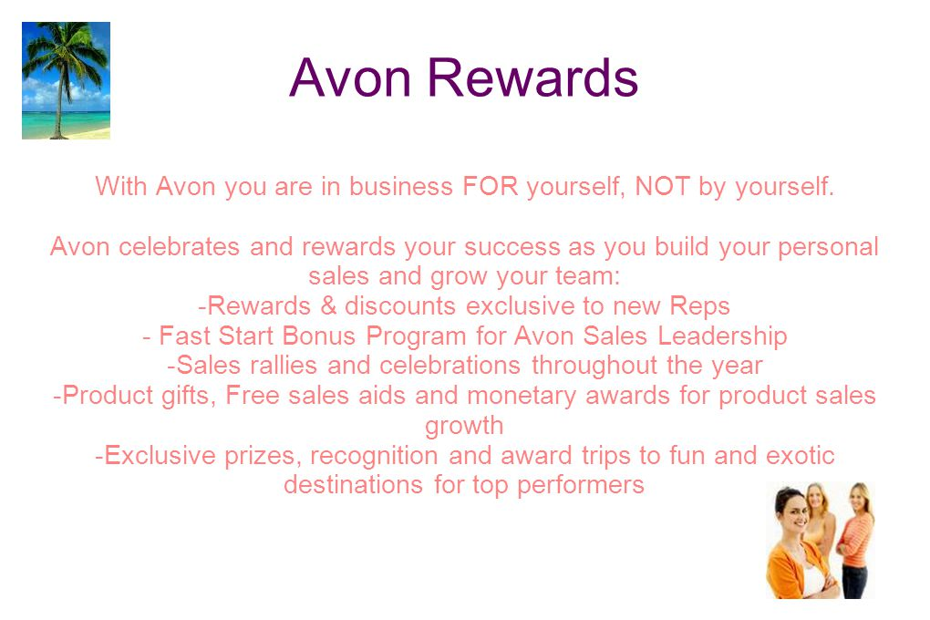 Avon Rewards With Avon you are in business FOR yourself, NOT by yourself.
