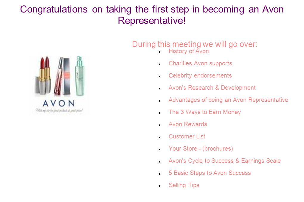 Congratulations on taking the first step in becoming an Avon Representative! During this meeting we will go over: