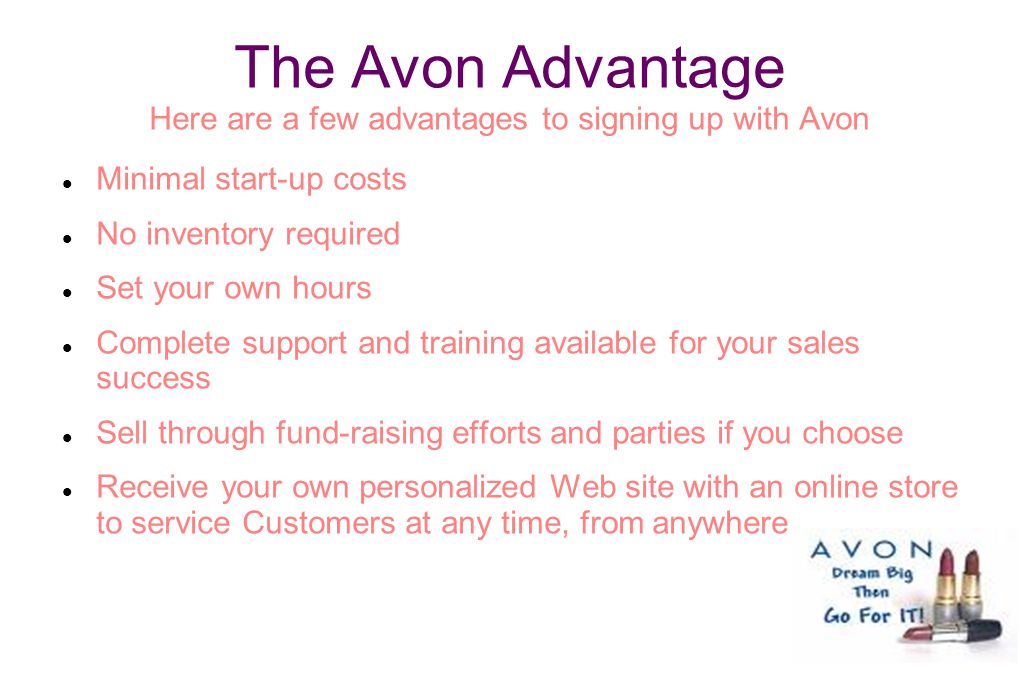 The Avon Advantage Here are a few advantages to signing up with Avon