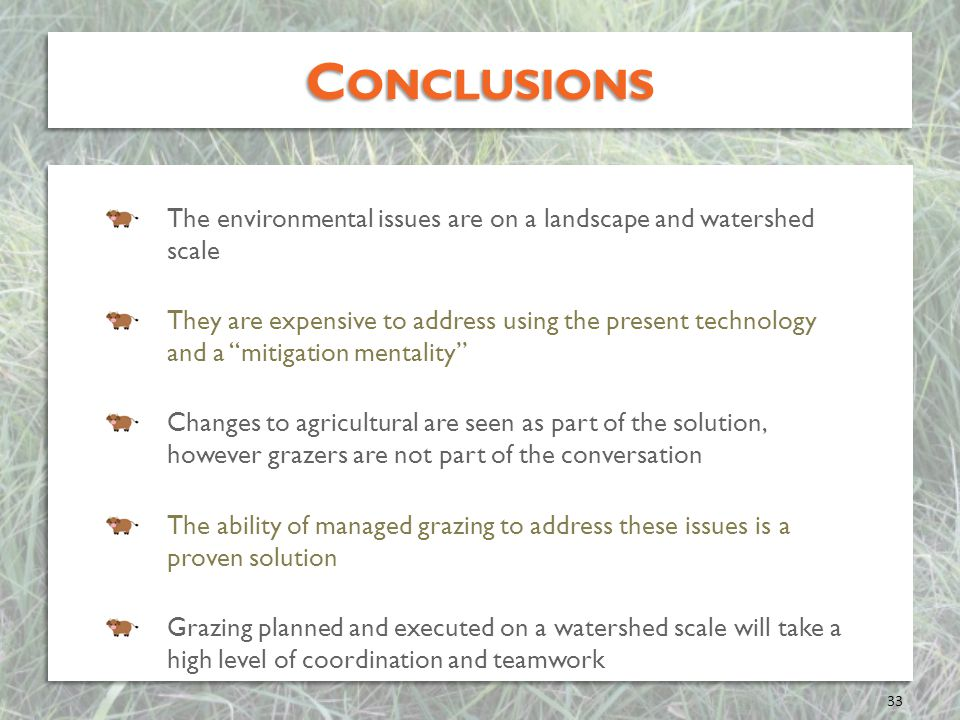 Conclusions The environmental issues are on a landscape and watershed scale.