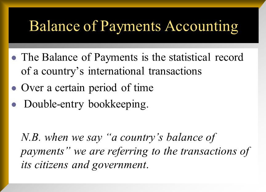 Balance of payment: Definition BOP: The BOP is an accounting record of all economic transactions between the residents of a country &