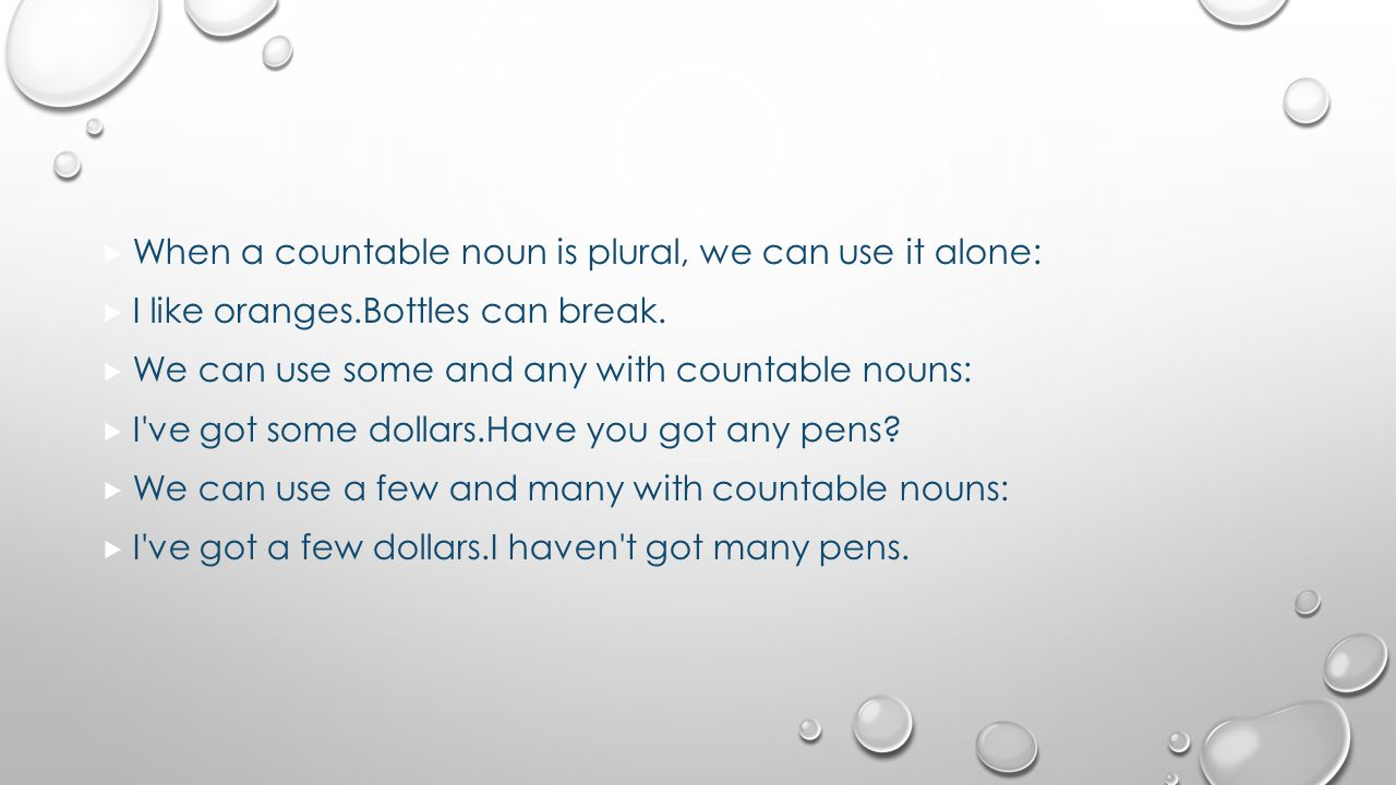 When a countable noun is plural, we can use it alone: