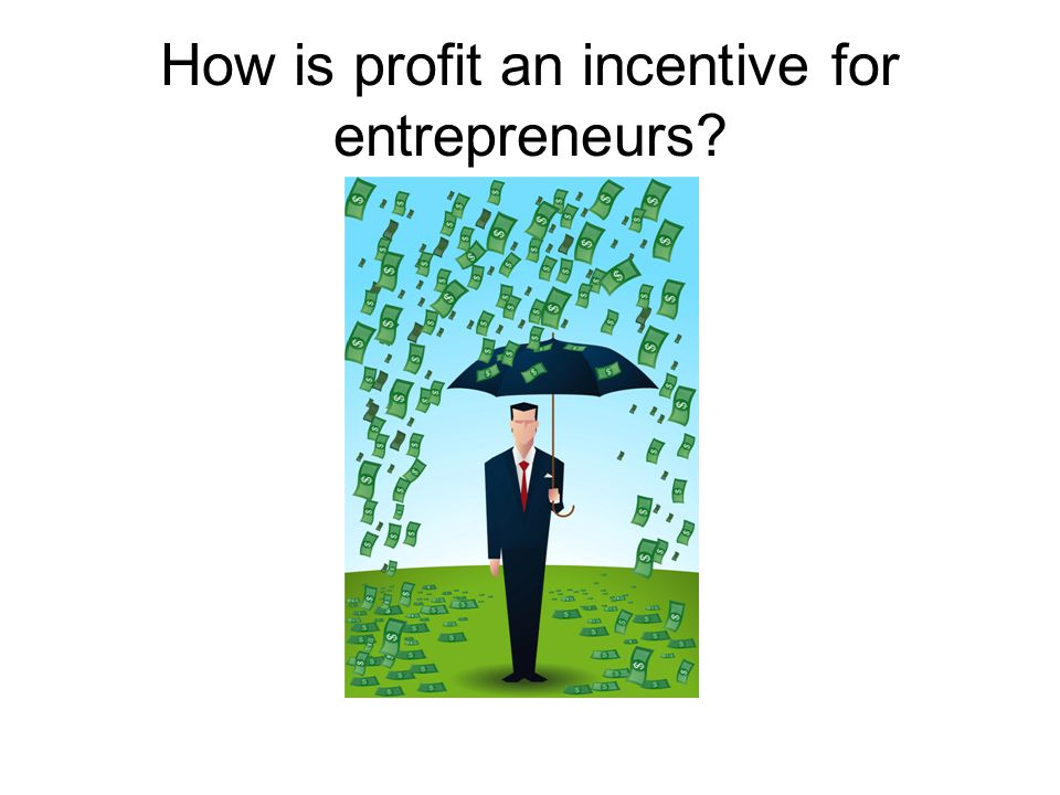 How is profit an incentive for entrepreneurs