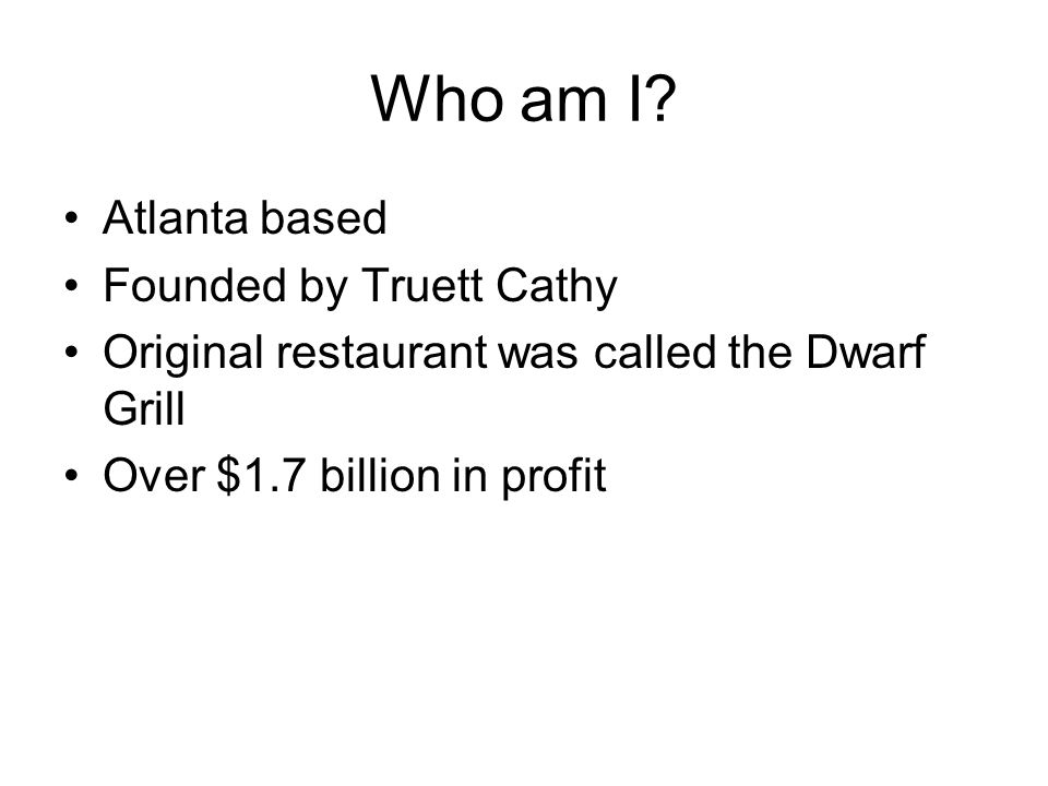 Who am I Atlanta based Founded by Truett Cathy