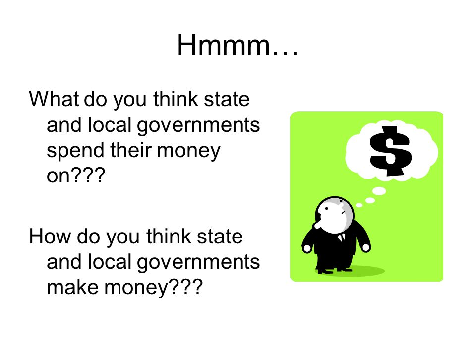 Hmmm… What do you think state and local governments spend their money on .