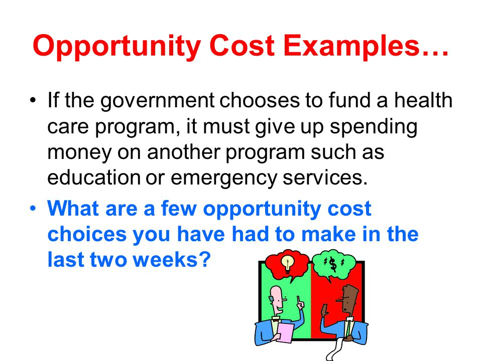 Opportunity Cost Examples…